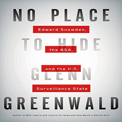 the harm of surveillance in no place to hide edward snowden the nsa and the us surveillance state a  Glenn greenwald talked about his book, no place to hide: edward snowden, the  nsa, and the us surveillance state, in which he chronicles his meeting.