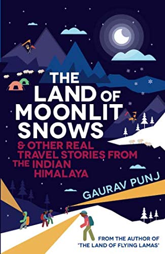 The Land of Moonlit Snows: & Other Real Travel Stories from the Indian Himalaya 2