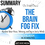 Dr. Mike Dow's The Brain Fog Fix: Reclaim Your Focus, Memory, and Joy in Just 3 Weeks | Summary | Ant Hive Media