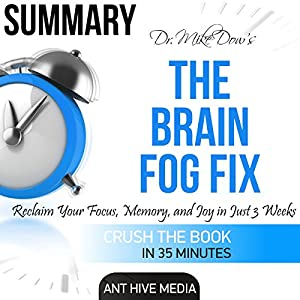 Dr. Mike Dow's The Brain Fog Fix: Reclaim Your Focus, Memory, and Joy in Just 3 Weeks | Summary Audiobook