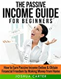 Passive Income: Guide for Beginners - Learn How to Earn Passive Income Online & Obtain Financial Freedom by Making Money from Home (making money, making ... money on amazon, money making ideas,)