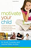 Motivate Your Child: A Christian Parent's Guide to Raising Kids Who Do What They Need to Do Without Being Told