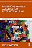 Indigenous Peoples as Subjects of International Law (Indigenous Peoples and the Law)