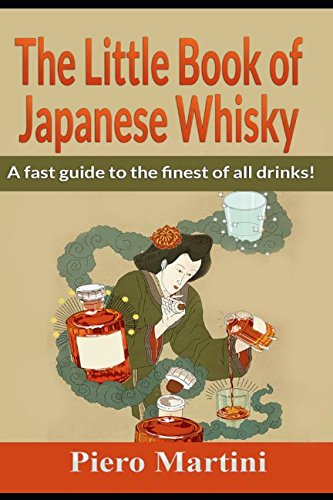 The Little Book of Japanese Whisky: A fast guide to the finest of all whiskies!