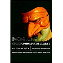 The Comic Mask in the Commedia dellArte: Actor Training, Improvisation, and the Poetics of Survival