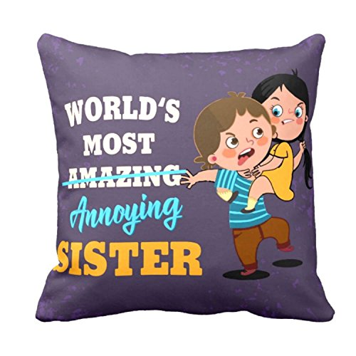 YaYa CafeTM Birthday Gifts for Sister Worlds Most Annoying Sister Printed Cushion Cover 16 x 16...