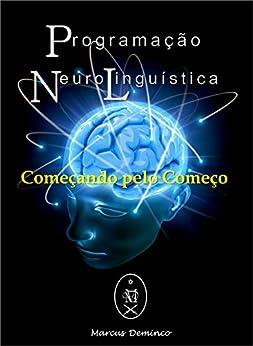 Programação Neurolinguística: Começando pelo Começo (Portuguese Edition) by [Deminco, Marcus]