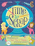 Time to Scrap: Techniques for Fast, Fun and Fabulous Scrapbook Layouts