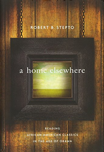 Search : A Home Elsewhere: Reading African American Classics in the Age of Obama (The W. E. B. Du Bois Lectures)