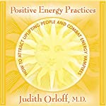 Positive Energy Practices: How to Attract Uplifting People and Combat Energy Vampires | Judith Orloff