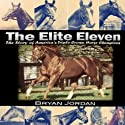 The Elite Eleven: The Story of America's Triple Crown Horse Champions Audiobook by Bryan Jordan Narrated by Elizabeth J. Taylor