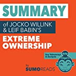 Summary of Jocko Willink & Leif Babin's Extreme Ownership: Key Takeaways & Analysis | Sumoreads