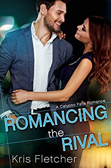Romancing the Rival (Calypso Falls) by [Fletcher, Kris]