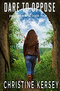 Dare to Oppose (Parallel World Book Four) by [Kersey, Christine]
