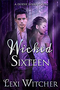 Wicked Sixteen (A Dodie Jenks Novel Book 3) by [Witcher, Lexi]