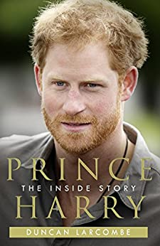 Prince Harry: The Inside Story by [Larcombe, Duncan]
