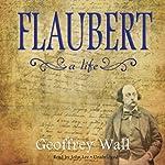Flaubert: A Life | Geoffrey Wall