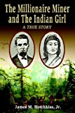 The Millionaire Miner and the Indian Girl, James M. Hotchkiss, 1413497896