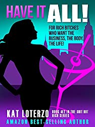 HAVE IT ALL!: For Rich Bitches Who Want The Business, The Body, The Life! (Shit Hot Rich Book 2)