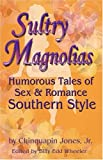 Sultry Magnolias: Humorous Tales of Sex and Romance Southern Style