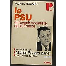 Le p. s. u. et l'avenir socialiste de la france -histoire d'un parti -michel rocard parle -les 17 thèses du p. s. u.