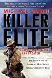 Killer Elite: Completely Revised and Updated: The Inside Story of America's Most Secret Special Operations Team by Michael Smith (2011-08-16)