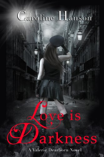 Love is Darkness: Valerie Dearborn Book 1 by [Hanson, Caroline]