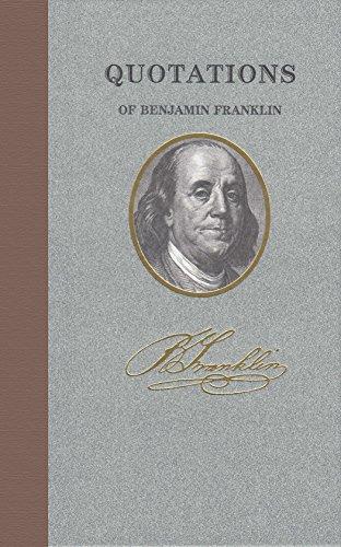 Quotations of Benjamin Franklin, Vol. 1