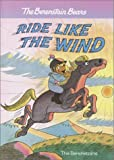 The Berenstain Bears Ride Like the Wind, Stan Berenstain and Jan Berenstain, 0375912738