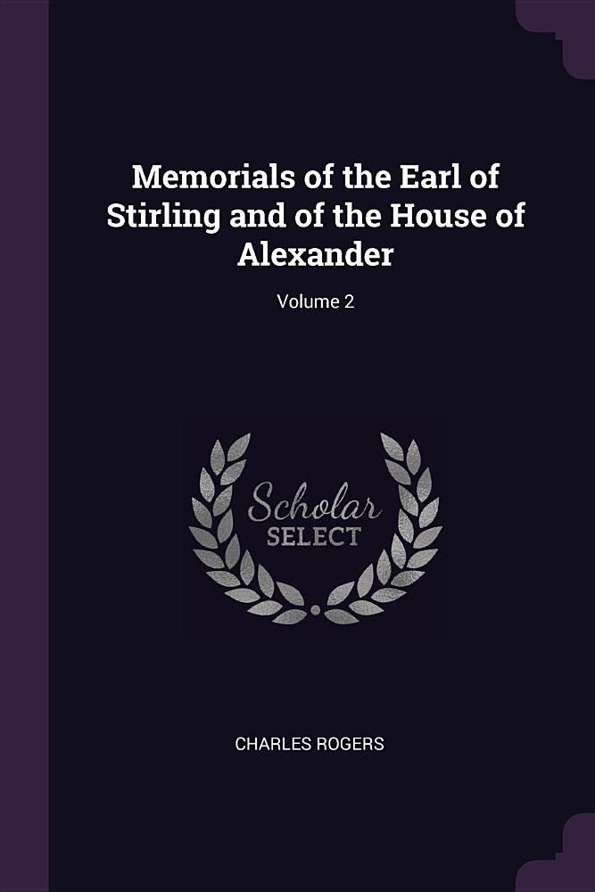 Read Online Memorials of the Earl of Stirling and of the House of Alexander; Volume 2 pdf epub