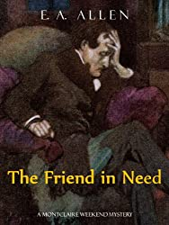 The Friend In Need: An Edwardian Mystery (Montclaire Weekend Mysteries Book 3)