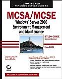 MCSA/MCSE: Windows Server 2003 Environment Management and Maintenance Study Guide, Second Edition (70-290)