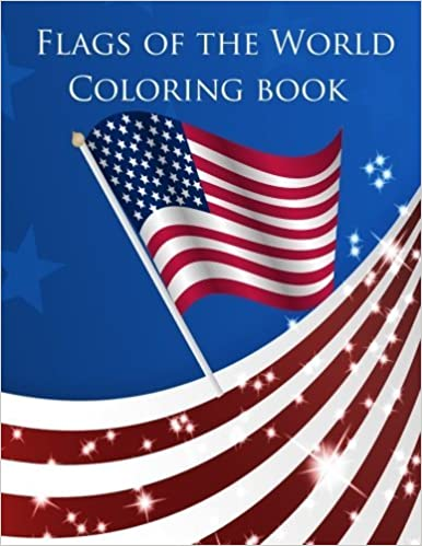 Flags of the World Coloring Book: A great coloring book for kids to ...