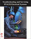 Troubleshooting and Servicing HVACR Electrical Systems, ESCO Institute Staff, 1930044089