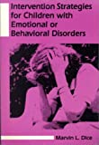 Intervention Strategies for Children with Emotional or Behavioral Disorders, Marvin L. Dice, 1565931661