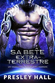 Sa Bête extraterrestre (Les compagnons des guerriers Voxérans t. 3) (French Edition)