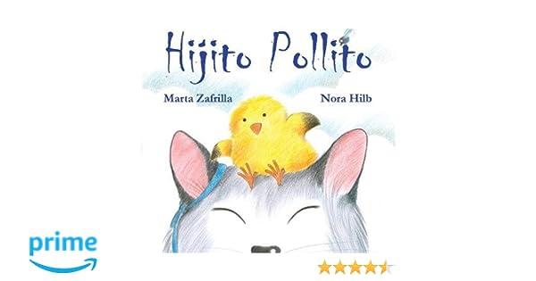 Hijito pollito (Spanish Edition): Marta Zafrilla, Nora Hilb: 9788415241973: Amazon.com: Books