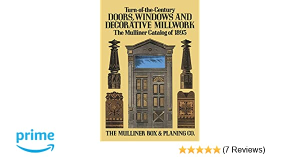 Turn-of-the-Century Doors Windows and Decorative Millwork The Mulliner Catalog of 1893 The Mulliner Box u0026 Planing Co. 0800759285143 Amazon.com Books  sc 1 st  Amazon.com & Turn-of-the-Century Doors Windows and Decorative Millwork: The ...