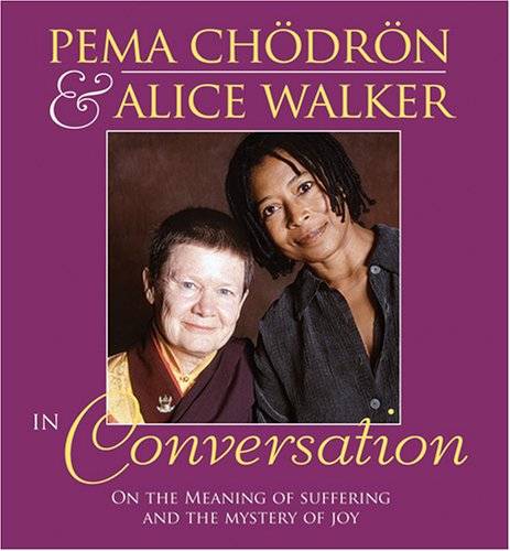 Search : Pema Chodron and Alice Walker in Conversation: On the Meaning of Suffering and the Mystery of Joy