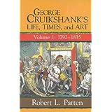George Cruikshank's Life, Times and Art: Volume I: 1792-1835