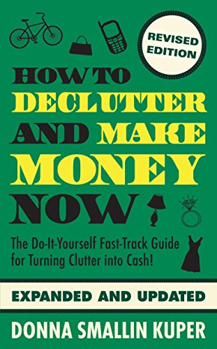 How to De-clutter and Make Money Now: Turn Clutter Into Cash with The One-Minute Organizer by [Kuper, Donna Smallin]