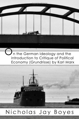 On The German Ideology And The Introduction To Critique Of Political Economy (Grundrisse) By Karl Marx (Introduction To The Critique Of Political Economy)