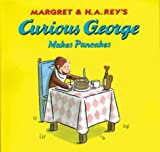 Curious George Makes Pancakes, H. A. Rey and Margret Rey, 0618319549
