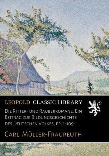 Die Ritter- und Räuberromane: Ein Beitrag zur Bildungsgeschichte des Deutschen Volkes, pp. 1-109 (German Edition) ebook