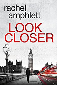 Look Closer: An edge of your seat mystery thriller by [Amphlett, Rachel]