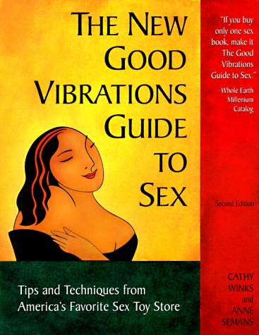 The New Good Vibrations Guide to Sex: Tips and Techniques from America's Favorite Sex Toy Store, 2nd Edition