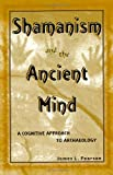 Shamanism and the Ancient Mind, James L. Pearson, 0759101566
