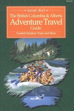 British Columbia & Alberta Adventure Travel Guide (British Columbia & Alberta Travel Guide)