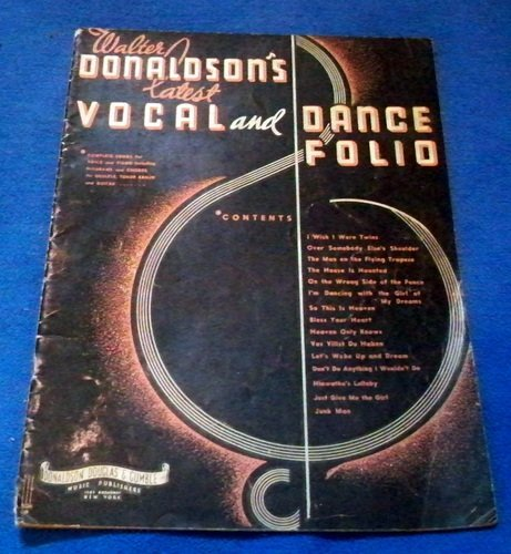 Walter Donaldson's Latest Vocal and Dance Folio: Complete Songs for Voice and Piano Including Diagrams and Chords for Ukulele, Tenor Banjo and Guitar