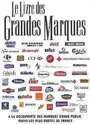 Le livre des grandes marques : A la découverte des marques grand public parmi les plus fortes de France